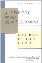 "George Eldon Ladd, ""Theology of the New Testament"